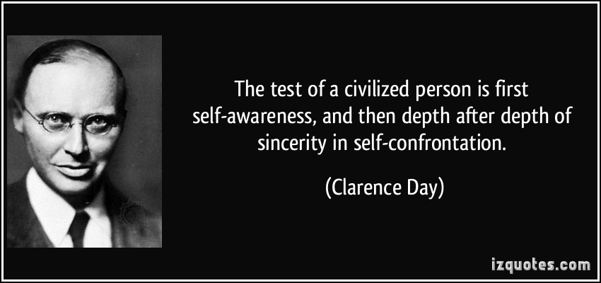 quote-the-test-of-a-civilized-person-is-first-self-awareness-and-then-depth-after-depth-of-sincerity-in-clarence-day-320642